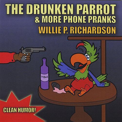 The Drunken Parrot & More Phone Pranks by Willie P. Richardson