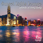 Play & Download Sunset Lights Lounge - Sounds of Hong Kong by Various Artists | Napster