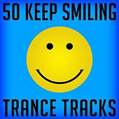 50 Keep Smiling Trance Tracks by Various Artists