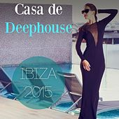 Play & Download Casa de Deephouse - Ibiza 2015 by Various Artists | Napster