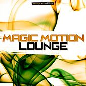 Play & Download Magic Motion Lounge by Various Artists | Napster