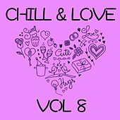 Play & Download Chill & Love, Vol. 8 by Various Artists | Napster
