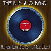 All Night Long (She's Got the Moves I Like) by The B.B. & Q. Band