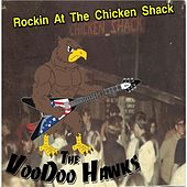 Play & Download Rockin At the Chicken Shack by The VooDoo Hawks | Napster