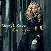 Play & Download Love Is Free by Sheryl Crow | Napster