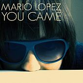 You Came by Mario Lopez