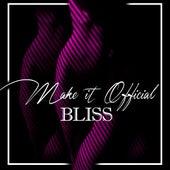 Make It Official von Bliss
