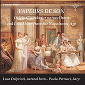 Vapeurs de son: Original Works for Natural Horn and Érard Harp from the Napoleonic Age by Various Artists