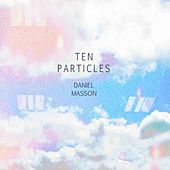 Play & Download Ten Particles by Daniel Masson | Napster