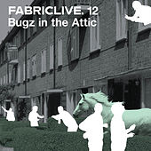 Play & Download FABRICLIVE 12: Bugz in the Attic by Various Artists | Napster
