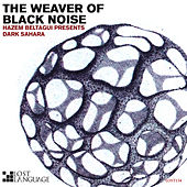Play & Download The Weaver of Black Noise (Hazem Beltagui Presents Dark Sahara) by Dark Sahara   Napster