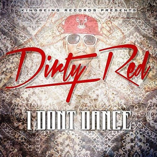 Play & Download I Don't Dance by DIRTY RED | Napster