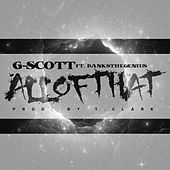 Play & Download All of That (feat. BanksTheGenius) by G. Scott | Napster