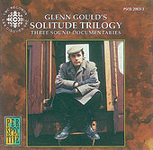 Glenn Gould: Solitude Trilogy by Glenn Gould