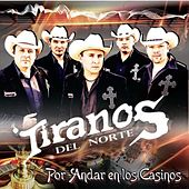 Play & Download Por Andar En Los Casinos by Los Tiranos Del Norte | Napster