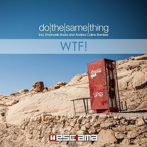 Do The Same Thing EP by WTF!