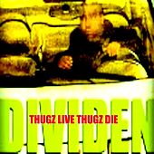 Play & Download Thugz Live Thugz Die by Dividen | Napster