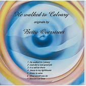 He Walked to Calvary by Betty Overstreet