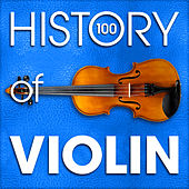 Play & Download The History of Violin (100 Famous Songs) by Various Artists | Napster