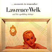 Play & Download Moments to Remember by Lawrence Welk | Napster