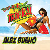 Play & Download Tranquilo y Tropical by Alex Bueno | Napster