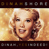 Play & Download Dinah, Yes Indeed! by Dinah Shore | Napster