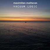 Play & Download Vacuum Logic by Maximilien Mathevon | Napster