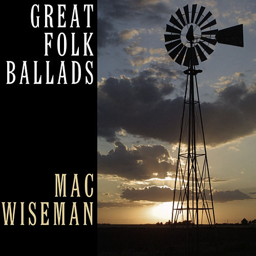Play & Download Great Folk Ballads by Mac Wiseman | Napster