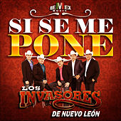 Si Se Me Pone - Single by Los Invasores De Nuevo Leon