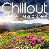 Chillout: Secret Escapes, Vol. 18 by Various Artists