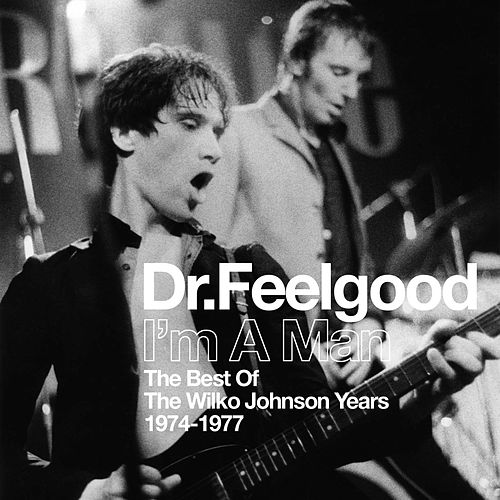 Play & Download I'm A Man (Best Of The Wilko Johnson Years 1974-1977) by Dr. Feelgood | Napster