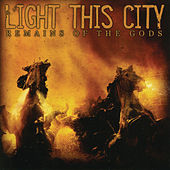 Play & Download Remains of the Gods by Light This City | Napster