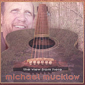 Play & Download The View From Here by Michael Mucklow | Napster