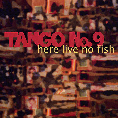 Here Live No Fish by Tango No. 9