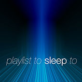 Playlist to Sleep To by Various Artists