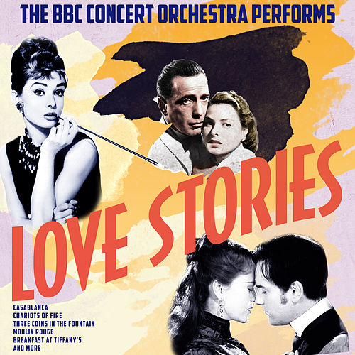 The BBC Concert Orchestra Performs Love Stories by BBC Concert Orchestra