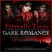 Play & Download Eternally Yours - Dark Romance - 20 Themes from Vampire Films and Shows by Various Artists | Napster