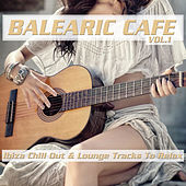 Balearic Cafe, Vol. 1 (Ibiza Chill Out & Lounge Tracks to Relax) by Various Artists