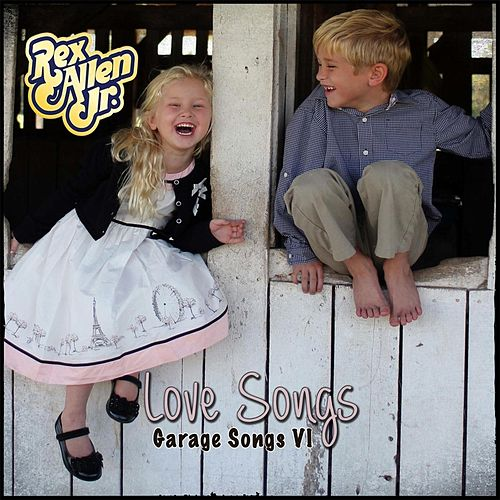Play & Download Garage Songs VI: Love Songs by Rex Allen, Jr. | Napster