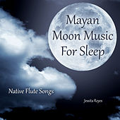 Mayan Moon Music for Sleep (Native Flute Songs) by Jessita Reyes