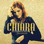 Play & Download Un giorno di sole - Straordinario by Chiara | Napster