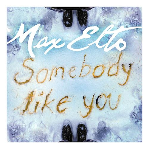 Somebody Like You by Max Elto