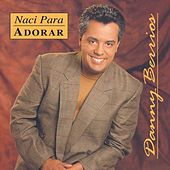 Play & Download Naci Para Adorar by Danny Berrios | Napster