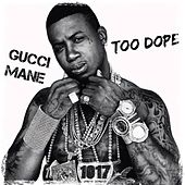 Play & Download Too Dope by Gucci Mane | Napster