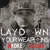 Play & Download Lay Down Your Weapons by K-Koke | Napster