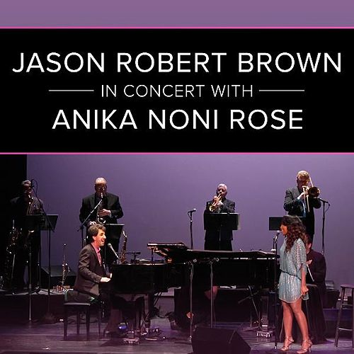 Play & Download Jason Robert Brown in Concert with Anika Noni Rose (Live) by Jason Robert Brown | Napster