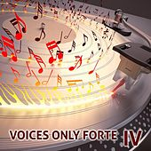 Voices Only Forte IV (A Cappella) by Various Artists