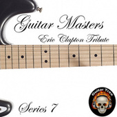 Guitar Masters Series 7: Eric Clapton Tribute by Various Artists