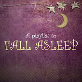 Playlist to Fall Asleep by Various Artists