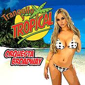 Play & Download Tranquilo y Tropical by Orquesta Broadway | Napster